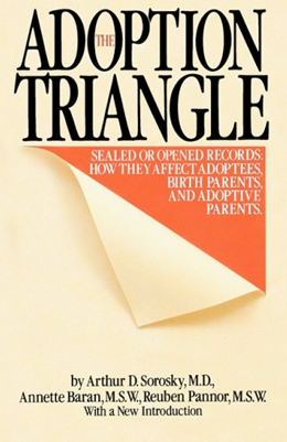 Arthur D. Sorosky: The Adoption Triangle: Sealed or Opened Records: How They Affect Adoptees, Birth Parents, and Adoptive Parents