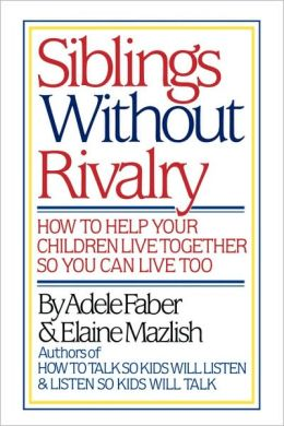 Adele Faber: Siblings Without Rivalry: How to Help Your Children Live Together So You Can Live Too