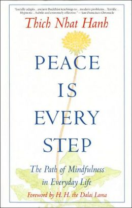 Thich Nhat Hahn: Peace Is Every Step: The Path of Mindfulness in Everyday Life
