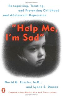 David G. Fassler: 'Help Me, I'm Sad': Recognizing, Treating, and Preventing Childhood and Adolescent Depression