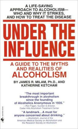 James Robert Milam: Under the Influence : A Guide to the Myths and Realities of Alcoholism