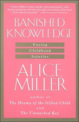 Alice Miller: Banished Knowledge: Facing Childhood Injuries