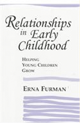Erna Furman: Relationships in Early Childhood: Helping Young Children Grow