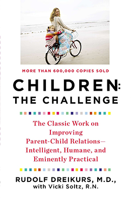 Rudolf Dreikurs, M.D.: Children: The Challenge: The Classic Work on Improving Parent-Child Relations--Intelligent, Humane & Eminently Practical